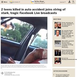 2 teens killed in auto accident joins string of stark, tragic Facebook Live broadcasts