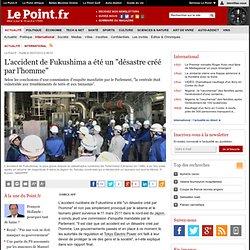 """L'accident de Fukushima a été un """"désastre créé par l'homme"""""""
