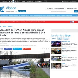 Accident de TGV en Alsace : une erreur humaine, la rame d'essai a déraillé à 243 km/h - France 3 Alsace
