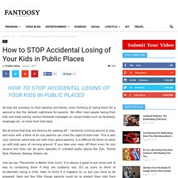 How to STOP Accidental Losing of Your Kids in Public Places