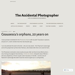 Ceausescu's orphans, 20 years on – The Accidental Photographer