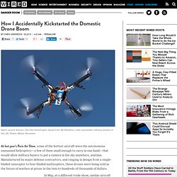 How I Accidentally Kickstarted the Domestic Drone Boom | Danger Room