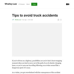Tips to avoid truck accidents. If you've driven on a highway…