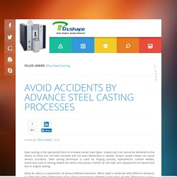 Avoid accidents by advance steel casting processes ~ Trushape Precision Castings