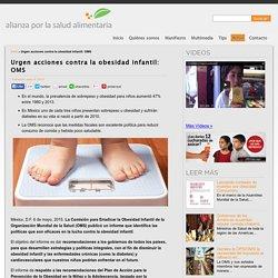 Urgen acciones contra la obesidad infantil: OMS - Alianza por la Salud Alimentaria