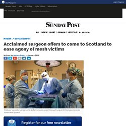 Acclaimed surgeon offers to come to Scotland to ease agony of mesh victims