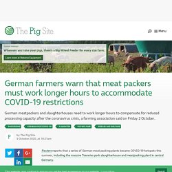 PIGSITE 05/10/20 German farmers warn that meat packers must work longer hours to accommodate COVID-19 restrictions