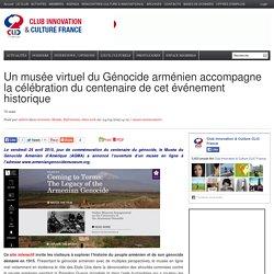 Un musée virtuel du Génocide arménien accompagne la célébration du centenaire de cet événement historique