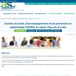 Pays de la Loire - Centres de soins, d'accompagnement et de prévention en addictologie (CSAPA) : Tous les établissements de type Centres de soins, d'accompagnement et de prévention en addictologie (CSAPA) en région Pays de la Loire