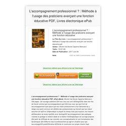 Télécharger L'accompagnement professionnel ? : Méthode à l'usage des praticiens exerçant une fonction éducative Livres - www.clenic.co