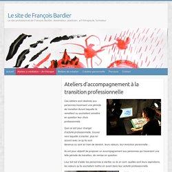 Ateliers d'accompagnement à la transition professionnelle – Le site de François Bardier