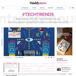 #TechTrends : Blockchain, IoT, VR...Huit tendances qui accompagnent la transformation numérique en 2016 - Maddyness