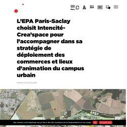 L'EPA Paris-Saclay choisit Intencité-Crea'space pour l'accompagner dans sa stratégie de déploiement des commerces et lieux d'animation du campus urbain - Etablissement public d'aménagement Paris-Saclay (EPAPS)