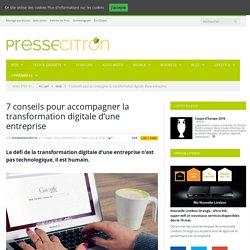 7 Conseils Pour Accompagner La Transformation Digitale D'une Entreprise