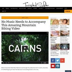 No Music Needs to Accompany This Amazing Mountain Biking Video