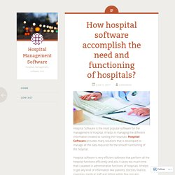 How hospital software accomplish the need and functioning of hospitals?