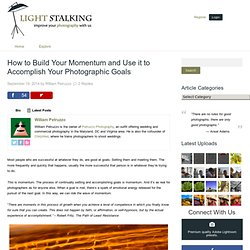 How to Build Your Momentum and Use it to Accomplish Your Photographic Goals