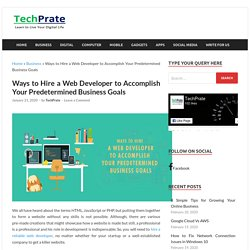 Ways to Hire a Web Developer to Accomplish Your Predetermined Business Goals