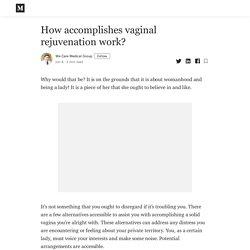 How accomplishes vaginal rejuvenation work? - We Care Medical Group - Medium