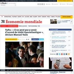 Tafta : «Il ne peut pas y avoir d'accord de traité transatlantique», déclare Manuel Valls