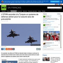 """L'OTAN """"protégeant"""" la Russie ? Le ridicule ne tue vraiment plus ! Dommage. L'OTAN accorde à la Turquie un systeme de defense aérien pour lui assurer plus de prévisibilité"""