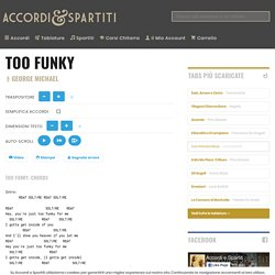 TOO FUNKY Accordi 100% Corretti -George Michael