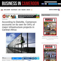 According to Deloitte, Cameroon accounts on its own for 54% of major infrastructure projects in Central Africa