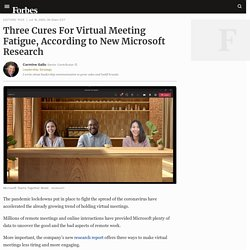 Three Cures For Virtual Meeting Fatigue, According to New Microsoft Research