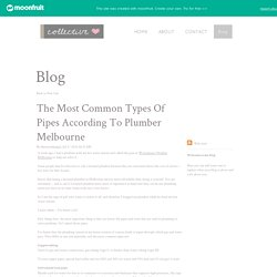 The Most Common Types Of Pipes According To Plumber Melbourne