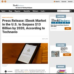 Press Release: Ebook Market in the U.S. to Surpass $13 Billion by 2020, According to Technavio - Book Business