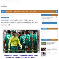 Accordingly Situation Review Of Cricket Sports Bangladesh Challenges SouthAfrica Shocking But They Are Happend