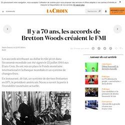 Il y a 70ans, les accords de Bretton Woods créaient le FMI - La Croix