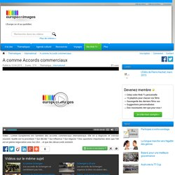 A comme Accords commerciaux - Europe en images Web Tv