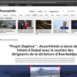 """""""Projet Daphne"""" : AccorHotels a lancé deux hôtels à Dubaï avec le soutien des dirigeants de la dictature d'Azerbaïdjan"""
