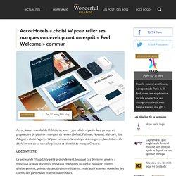 AccorHotels a choisi W pour relier ses marques en développant un esprit « Feel Welcome » commun