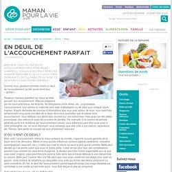 En deuil de laccouchement parfait - Grossesse/Maternité - Après l'accouchement - Psycho
