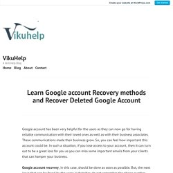 Learn Google account Recovery methods and Recover Deleted Google Account – VikuHelp