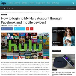 Login My Hulu Account through Facebook and mobile devices