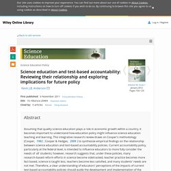 Science education and test‐based accountability: Reviewing their relationship and exploring implications for future policy - Anderson - 2011 - Science Education