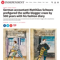 German accountant Matthäus Schwarz prefigured the selfie blogger craze by 500 years with his fashion diary
