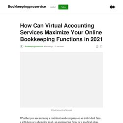 How Can Virtual Accounting Services Maximize Your Online Bookkeeping Functions in 2021