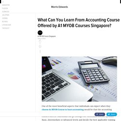 What Can You Learn From Accounting Course Offered by A1 MYOB Courses Singapore?