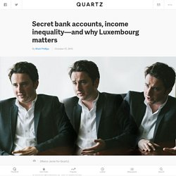 Secret bank accounts, income inequality—and why Luxembourg matters