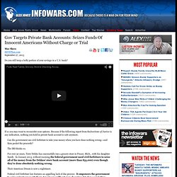 » Gov Targets Private Bank Accounts: Seizes Funds Of Innocent Americans Without Charge or Trial Alex Jones