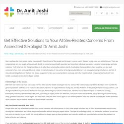 Get Effective Solutions to Your All Sex-Related Concerns From Accredited Sexologist Dr Amit Joshi