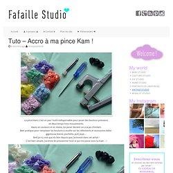 Tuto - Accro à ma pince Kam ! - Fafaille Studio