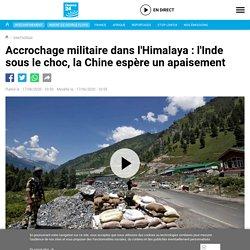 Accrochage militaire dans l'Himalaya : l'Inde sous le choc, la Chine espère un apaisement