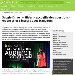 """Google Drive : """"Slides"""" accueille des questions-réponses et s'intégre avec Hangouts"""