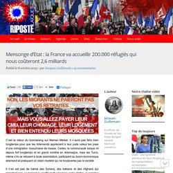Mensonge d'Etat : la France va accueillir 200.000 réfugiés qui nous coûteront 2,6 milliards