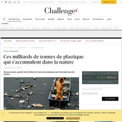 Ces milliards de tonnes deplastique quis'accumulent dans la nature - Challenges.fr